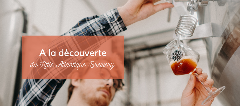 A la découverte du Little Atlantique Brewery